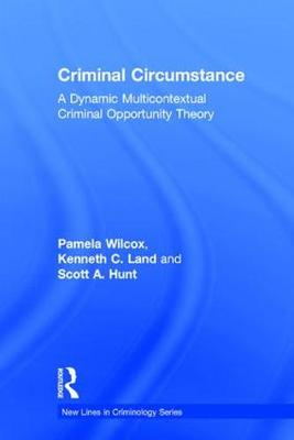 Criminal Circumstance A Dynamic Multi-Contextual Criminal Opportunity Theory by Scott A. Hunt