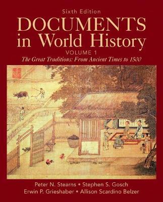 Documents in World History, Volume 1 by Peter N. Stearns, Stephen S. Gosch, Erwin P. Grieshaber, Allison Scardino Belzer
