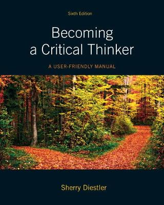 Becoming a Critical Thinker A User Friendly Manual by Sherry Diestler