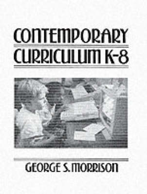 Contemporary Curriculum K-8 by George S. Morrison
