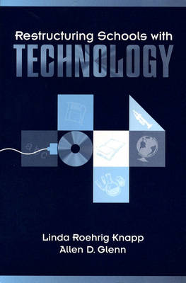 Restructuring Schools with Technology by Linda Roehrig Knapp, Allen D. Glenn