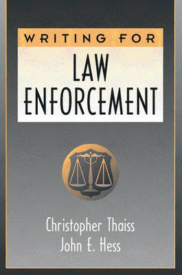 Writing for Law Enforcement by John Hess, Christopher Thaiss