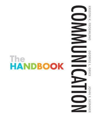Communication The Handbook by Kristin K. Froemling, George L. Grice, John F. Skinner