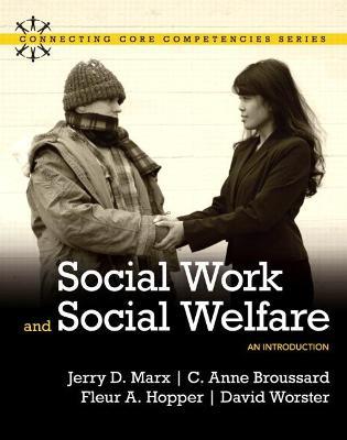 Social Work and Social Welfare An Introduction by Jerry D. Marx, C. Anne Broussard, Fleur A. Hopper, David Worster