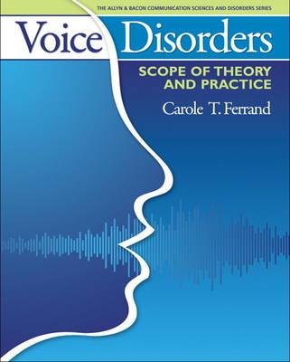 Voice Disorders Scope of Theory and Practice by Carole T. Ferrand