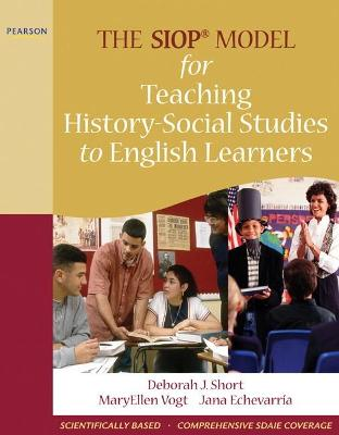 The SIOP Model for Teaching History-Social Studies to English Learners by Jana Echevarria, MaryEllen Vogt, Deborah J. Short
