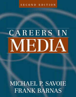 Careers in Media by Michael P. Savoie, Frank Barnas