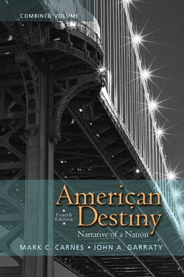 American Destiny Narrative of a Nation, Combined Volume by Mark C. Carnes, John A. Garraty