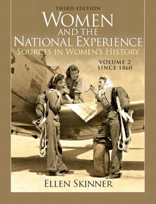 Women and the National Experience Primary Sources in American History, Volume 2 since 1860 by Ellen A. Skinner