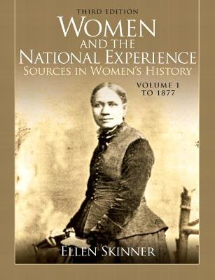 Women and the National Experience Sources in Women's History, Volume 1 to 1877 by Ellen A. Skinner
