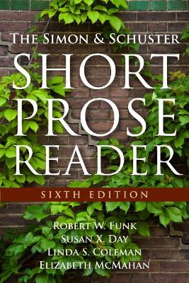 The Simon and Schuster Short Prose Reader by Robert W. Funk, Elizabeth McMahan, Susan X. Day, Linda S. Coleman