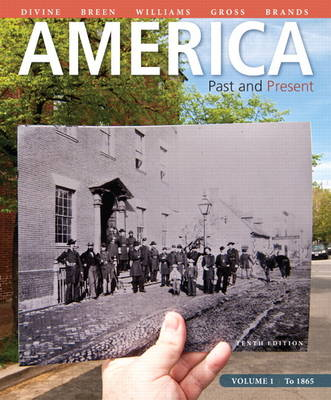 America Past and Present, Volume 1 by Robert A. Divine, T. H. Breen, George M. Fredrickson, R. Hal Williams