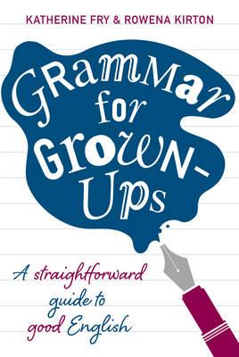 Grammar for Grown-ups by Katherine Fry, Rowena Kirton