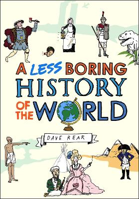 A Less Boring History of the World by Dave Rear