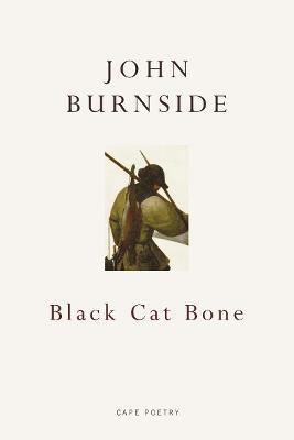Black Cat Bone by John Burnside