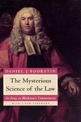 The Mysterious Science of the Law An Essay on Blackstone's Commentaries by Daniel J. Boorstin