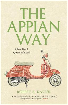 The Appian Way Ghost Road, Queen of Roads by Robert A. Kaster