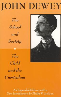 Child and the Curriculum by John Dewey, Philip W. Jackson