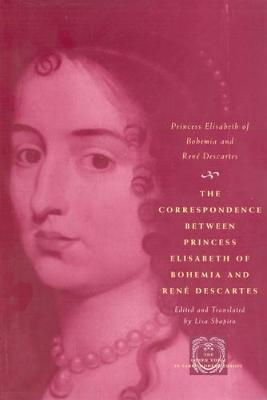 The Correspondence Between Princess Elisabeth of Bohemia and Rene Descartes by Princess, of Bohemia Elisabeth, Rene Descartes