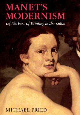 Manet's Modernism or the Face of Painting in the 1860s by Michael Fried