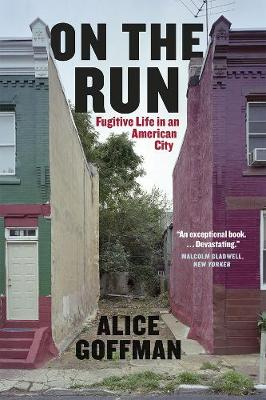On the Run Fugitive Life in an American City by Alice Goffman