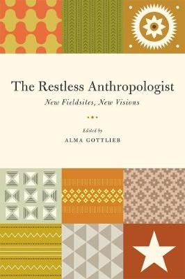 The Restless Anthropologist New Fieldsites, New Visions by Alma Gottlieb