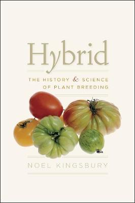 Hybrid The History and Science of Plant Breeding by Noel Kingsbury