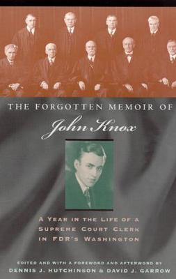 The Forgotten Memoir of John Knox A Year in the Life of a Supreme Court Clerk in FDR's Washington by John Knox