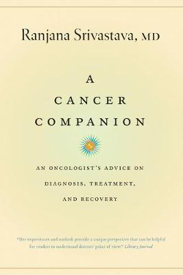 A Cancer Companion An Oncologist's Advice on Diagnosis, Treatment, and Recovery by Ranjana Srivastava