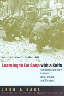 Learning to Eat Soup with a Knife Counterinsurgency Lessons from Malaya and Vietnam by John A. Nagl