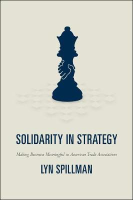 Solidarity in Strategy Making Business Meaningful in American Trade Associations by Lyn Spillman