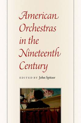 American Orchestras in the Nineteenth Century by John Spitzer