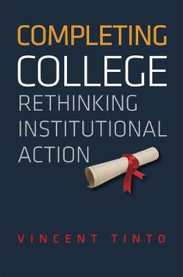 Completing College Rethinking Institutional Action by Vincent Tinto