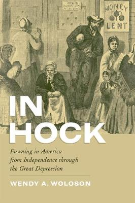 In Hock Pawning in America from Independence Through the Great Depression by Wendy A. Woloson