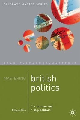 Mastering British Politics by F. N. Forman, Nicholas D. J. Baldwin