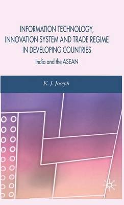 Information Technology, Innovation System and Trade Regime in Developing Countries India and the ASEAN by K. Babu Joseph