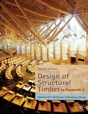 Design of Structural Timber To Eurocode 5 by W. M. C. McKenzie, Binsheng Zhang
