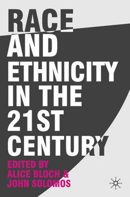 Race and Ethnicity in the 21st Century by Alice Bloch, John Solomos