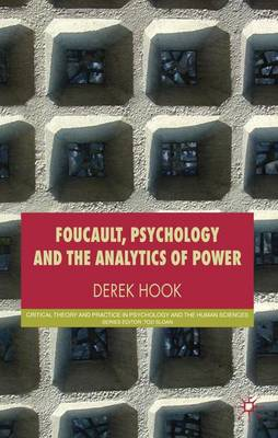 Foucault, Psychology and the Analytics of Power by Derek Hook