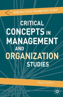 Critical Concepts in Management and Organization Studies Key Terms and Concepts by Stephen Dunne, Campbell (University of Leicester) Jones, Professor Peter Stokes, Rene ten Bos