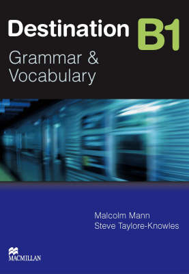 Destination B1 - Grammer and Vocabulary by Malcolm Mann, Steve Taylore-Knowles