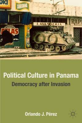 Political Culture in Panama Democracy after Invasion by Orlando J. Perez