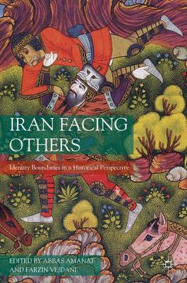 Iran Facing Others Identity Boundaries in a Historical Perspective by Abbas Amanat