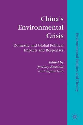 China's Environmental Crisis Domestic and Global Political Impacts and Responses by Joel Jay Kassiola