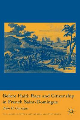 Before Haiti: Race and Citizenship in French Saint-Domingue by John Garrigus