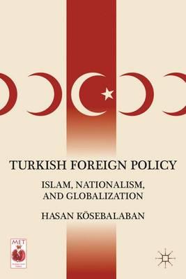 Turkish Foreign Policy Islam, Nationalism, and Globalization by Hasan Kosebalaban