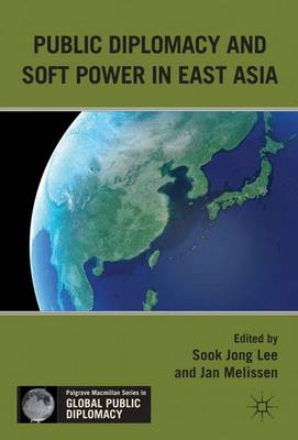 Public Diplomacy and Soft Power in East Asia by Sook Jong Lee