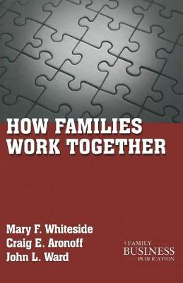 How Families Work Together by Mary F. Whiteside, Craig E. Aronoff, John L. Ward