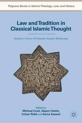 Law and Tradition in Classical Islamic Thought Studies in Honor of Professor Hossein Modarressi by Michael Cook