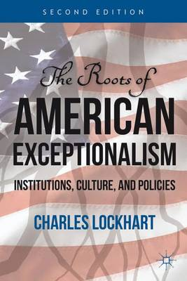 The Roots of American Exceptionalism Institutions, Culture, and Policies by Charles Lockhart